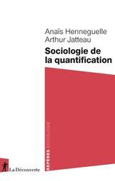 Sociologie de la quantification / Anaïs Henneguelle | Henneguelle, Anais. Auteur